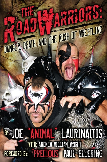 "The Road Warriors: Danger, Death and the Rush of Wrestling - Danger, Death, and the Rush of Wrestling ebook by Joe ""Animal"" Laurinaitis,Andrew William Wright"