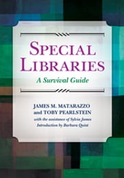 Special Libraries - A Survival Guide ebook by James M. Matarazzo Ph.D.,Toby Pearlstein