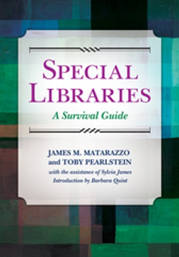 Special Libraries: A Survival Guide - A Survival Guide ebook by James M. Matarazzo Ph.D.,Toby Pearlstein