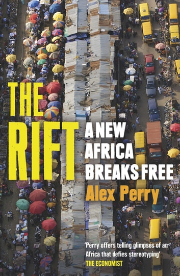 The Rift - A New Africa Breaks Free ebook by Alex Perry