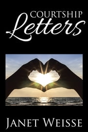 COURTSHIP LETTERS ebook by Janet Weisse