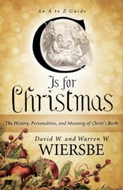 C Is for Christmas - The History, Personalities, and Meaning of Christ's Birth ebook by Warren W. Wiersbe,David W. Wiersbe