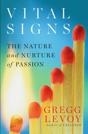 Vital Signs - The Nature and Nurture of Passion ebook by Gregg Levoy