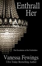 Enthrall Her - (Session II) ebook by Vanessa Fewings