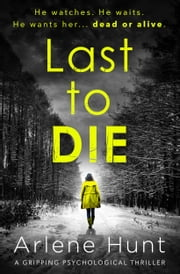 Last to Die - A gripping psychological thriller ebook by Arlene Hunt
