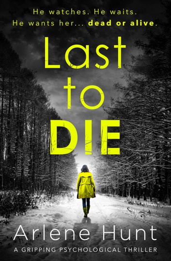 Last to die ebook by arlene hunt 9781910751992 rakuten kobo last to die a gripping psychological thriller ebook by arlene hunt fandeluxe Document