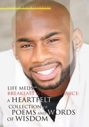 Life Meds™, Breakfast & Orange Juice: A Heartfelt Collection of Poems and Words of Wisdom ebook by Sergio J.L.H Sanders
