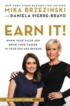 Earn It! - Know Your Value and Grow Your Career, in Your 20s and Beyond eBook by Mika Brzezinski, Daniela Pierre-Bravo