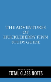 The Adventure of Huckleberry Finn: Study Guide - Huck Finn, Mark Twain, Study Review Guide ebook by Total Class Notes