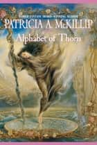 Alphabet Of Thorn ebook by Patricia A. McKillip