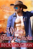 Where There's Smoke - The Cowboy Way, #6 ebook by Becky McGraw