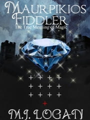 Maurpikios Fiddler: The True Meaning of Magic ebook by Logan, M. J.
