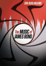 The Music of James Bond ebook by Jon Burlingame