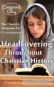 Headcovering Throughout Christian History ebook by David Phillips