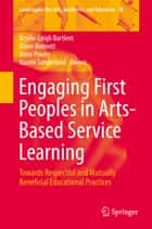 Engaging First Peoples in Arts-Based Service Learning - Towards Respectful and Mutually Beneficial Educational Practices ebook by Brydie-Leigh Bartleet, Dawn Bennett, Anne Power,...