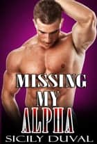 Missing My Alpha Werewolf Paranormal Shifter Romance Romantic Comedy) ebook by Sicily Duval