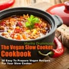 The Vegan Slow Cooker Cookbook: 38 Easy To Prepare Vegan Recipes For Your Slow Cooker ebook by Martha Drummond