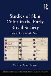 Studies of Skin Color in the Early Royal Society - Boyle, Cavendish, Swift ebook by Cristina Malcolmson