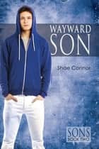 Wayward Son ebook by Shae Connor