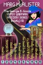Georgie B. Goode Gypsy Caravan Cozy Mysteries Boxed Set Books 1-10 ebook by Marg McAlister