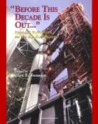 "Apollo and America's Moon Landing Program - ""Before This Decade is Out...."" Personal Reflections on the Apollo Program (NASA SP-4223) by von Braun, Kranz, Lunney, Duke, Schmitt, Low, Faget, Webb ebook by Progressive Management"