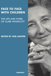 Face to Face with Children - The Life and Work of Clare Winnicott ebook by Joel Kanter