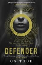 Defender - The most gripping read-in-one-go thriller since The Stand (The Voices Book 1) ebook by G X Todd