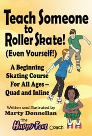 Teach Someone to Roller Skate - Even Yourself! ebook by Marty Donnellan