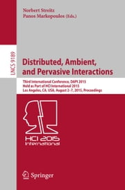 Distributed, Ambient, and Pervasive Interactions - Third International Conference, DAPI 2015, Held as Part of HCI International 2015, Los Angeles, CA, USA, August 2-7, 2015, Proceedings ebook by Norbert Streitz,Panos Markopoulos