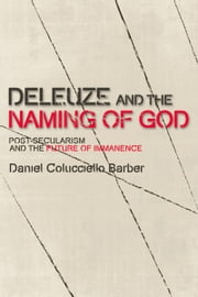 Deleuze and the Naming of God: Post-Secularism and the Future of Immanence ebook by Daniel Colucciello Barber