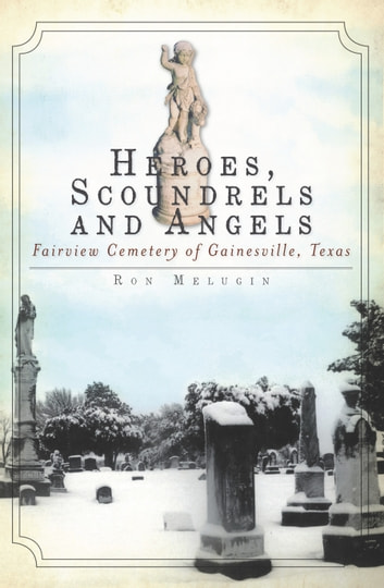 Heroes, Scoundrels and Angels - Fairview Cemetery of Gainesville, Texas ebook by Ron Melugin