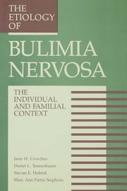 The Etiology Of Bulimia Nervosa - The Individual And Familial Context: Material Arising From The Second Annual Kent Psychology Forum, Kent, October 1990 ebook by Janis H. Crowther,Stevan E. Hobfoll,Mary A. Stephens,Daniel L. Tennenbaum