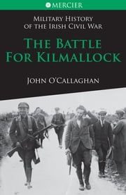 The Battle for Kilmallock: Military History of the Irish Civil War ebook by John  O'Callaghan