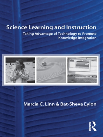 Science Learning and Instruction - Taking Advantage of Technology to Promote Knowledge Integration ebook by Marcia C. Linn,Bat-Sheva Eylon