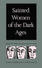 Sainted Women of the Dark Ages ebook by Jo Ann McNamara, John E. Halborg, E. Gordon Whatley