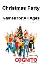 Christmas Party Games: For All Ages ebook by Jenny Jones