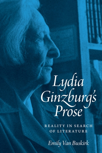 Lydia Ginzburg's Prose - Reality in Search of Literature ebook by Emily Van Buskirk
