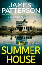 The Summer House - If they don't solve the case, they'll take the fall… ebook by James Patterson