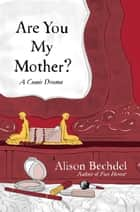 Are You My Mother? ebook by Alison Bechdel