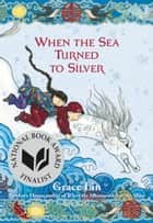 When the Sea Turned to Silver ebook by Grace Lin