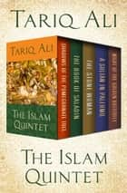 The Islam Quintet - Shadows of the Pomegranate Tree, The Book of Saladin, The Stone Woman, A Sultan in Palermo, and Night of the Golden Butterfly ebook by Tariq Ali