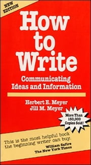 How to Write - Communicating Ideas and Information ebook by Herbert E. Meyer,Jill M. Meyer
