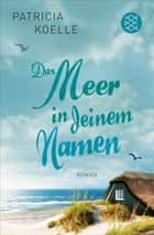 Das Meer in deinem Namen - Roman ebook by Patricia Koelle