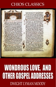Wondrous Love, and Other Gospel Addresses ebook by Dwight Lyman Moody