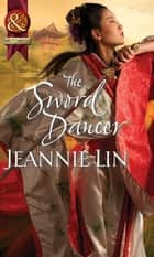 The Sword Dancer (Mills & Boon Historical) ebook by Jeannie Lin
