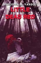 Little Dead Red ebook by Mercedes M. Yardley