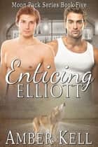 Enticing Elliott ebook by Amber Kell