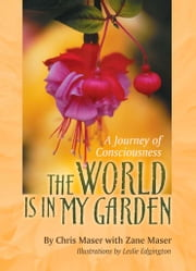 The World is in My Garden - A Journey of Consciousness ebook by Chris Maser,Zane Maser