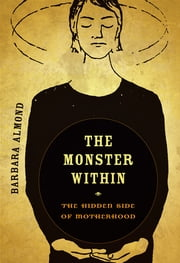 The Monster Within - The Hidden Side of Motherhood ebook by Barbara Almond