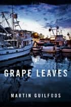 Grape Leaves ebook by Martin Guilfoos